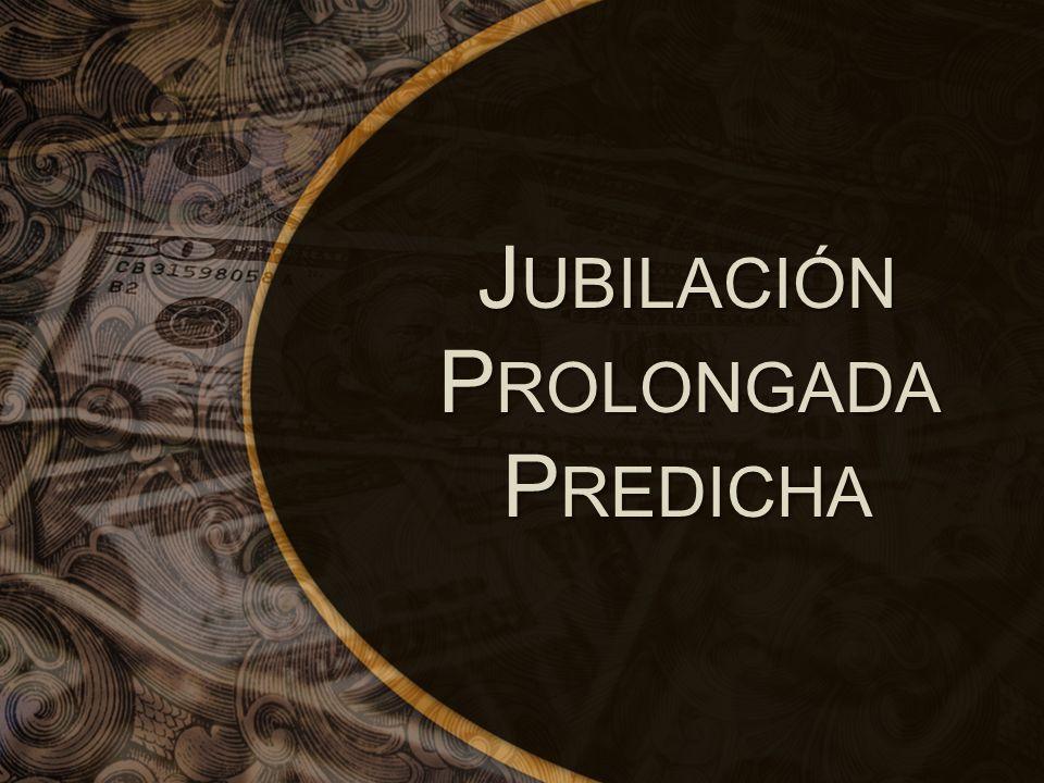 J UBILACIÓN P ROLONGADA P REDICHA