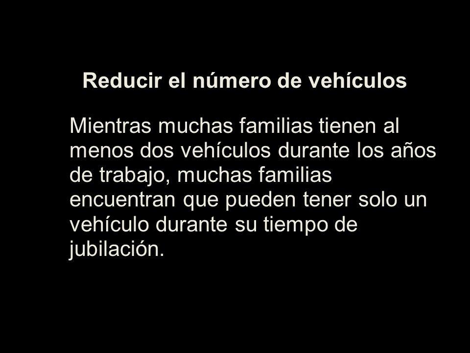 Reducir el número de vehículos Mientras muchas familias tienen al menos dos vehículos durante los años de trabajo, muchas familias encuentran que pueden tener solo un vehículo durante su tiempo de jubilación.