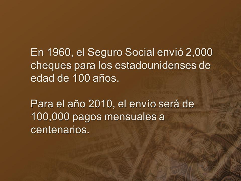 En 1960, el Seguro Social envió 2,000 cheques para los estadounidenses de edad de 100 años. Para el año 2010, el envío será de 100,000 pagos mensuales