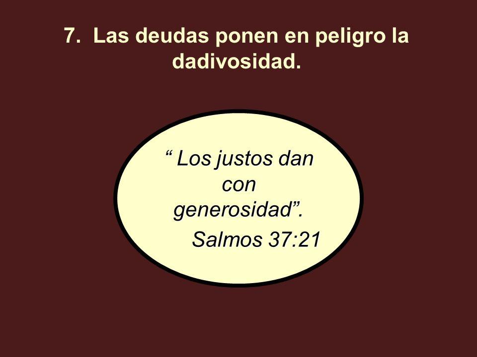 Los justos dan con generosidad. Los justos dan con generosidad. Salmos 37:21 Salmos 37:21 7. Las deudas ponen en peligro la dadivosidad.