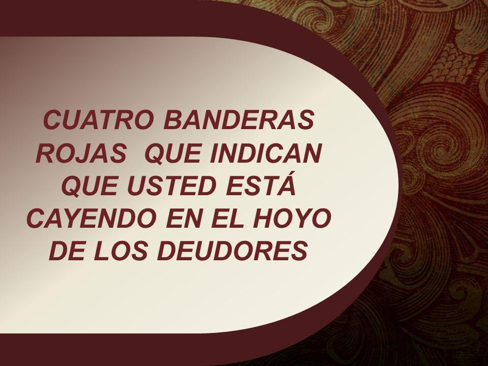 CUATRO BANDERAS ROJAS QUE INDICAN QUE USTED ESTÁ CAYENDO EN EL HOYO DE LOS DEUDORES