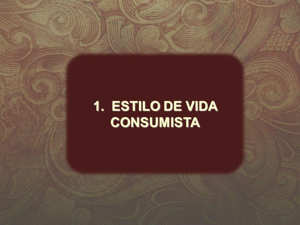 1. ESTILO DE VIDA CONSUMISTA