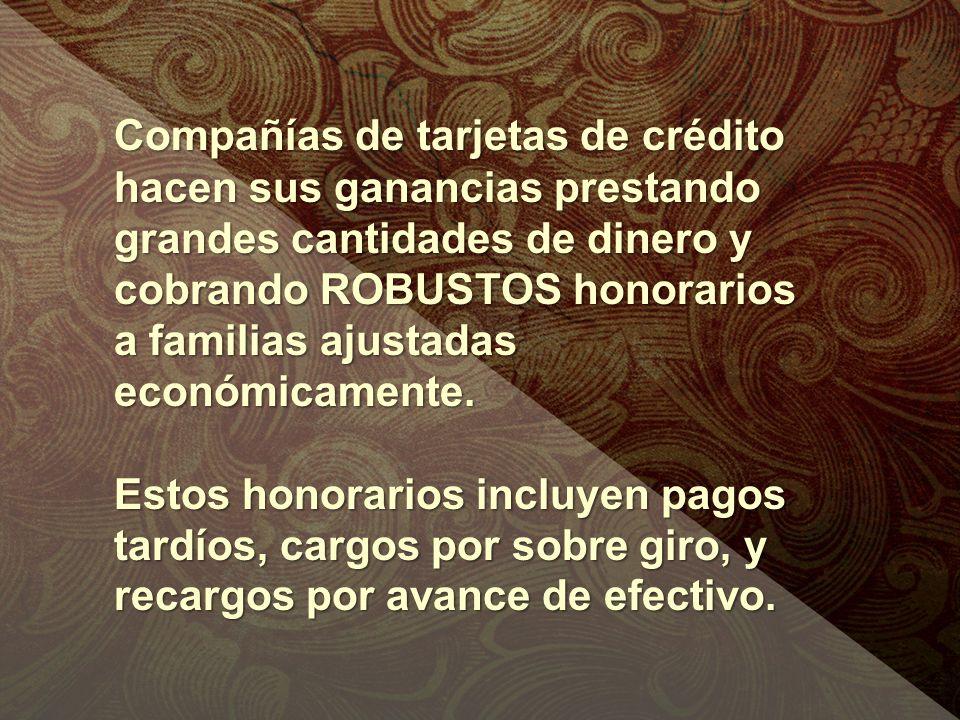 Compañías de tarjetas de crédito hacen sus ganancias prestando grandes cantidades de dinero y cobrando ROBUSTOS honorarios a familias ajustadas económ