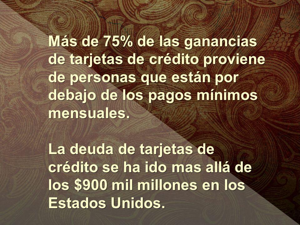 Más de 75% de las ganancias de tarjetas de crédito proviene de personas que están por debajo de los pagos mínimos mensuales. La deuda de tarjetas de c