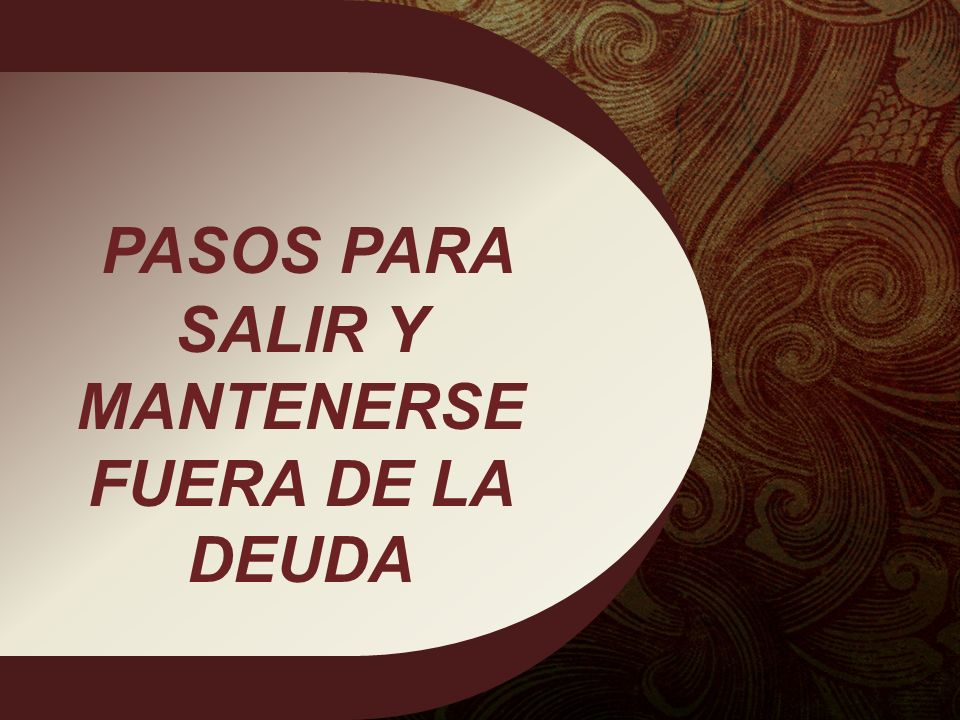PASOS PARA SALIR Y MANTENERSE FUERA DE LA DEUDA