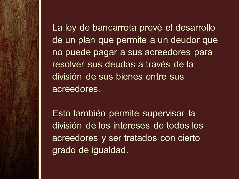 La ley de bancarrota prevé el desarrollo de un plan que permite a un deudor que no puede pagar a sus acreedores para resolver sus deudas a través de l