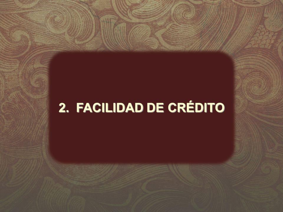 2. FACILIDAD DE CRÉDITO