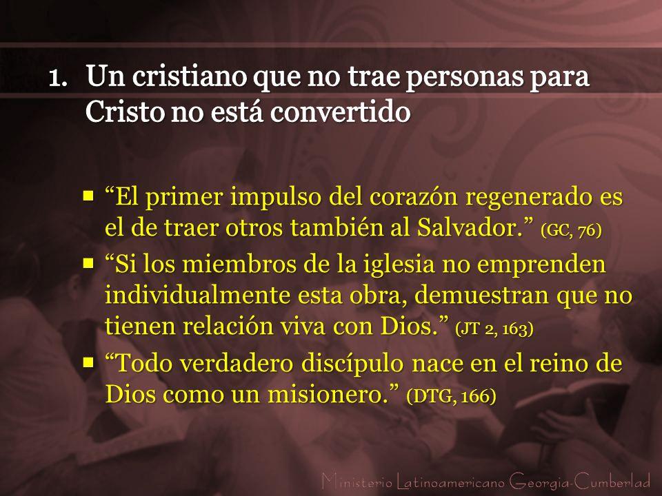 El primer impulso del corazón regenerado es el de traer otros también al Salvador. (GC, 76) El primer impulso del corazón regenerado es el de traer ot