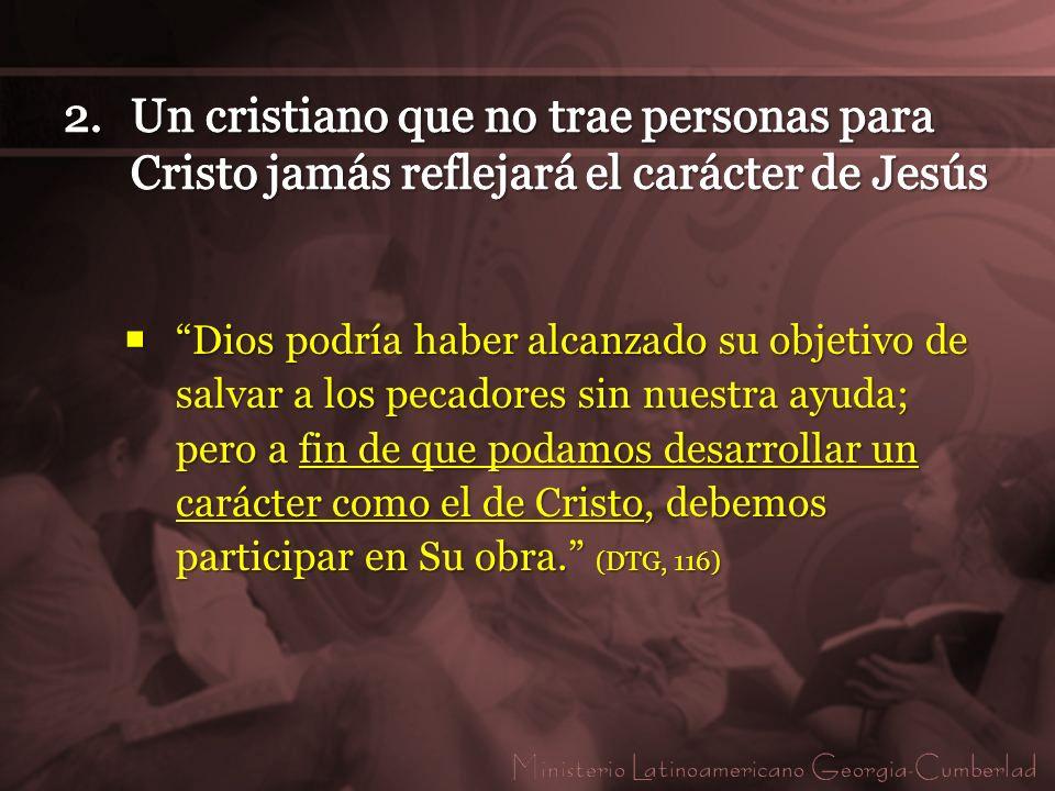 Dios podría haber alcanzado su objetivo de salvar a los pecadores sin nuestra ayuda; pero a fin de que podamos desarrollar un carácter como el de Cris