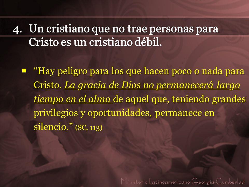 Hay peligro para los que hacen poco o nada para Cristo. La gracia de Dios no permanecerá largo tiempo en el alma de aquel que, teniendo grandes privil