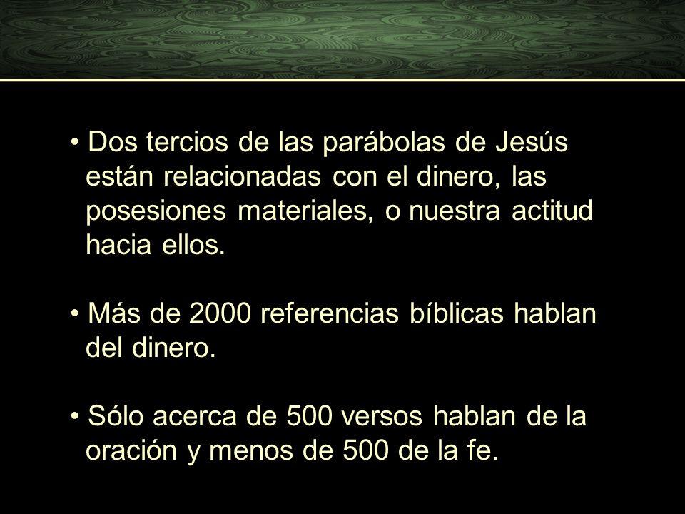 Dos tercios de las parábolas de Jesús están relacionadas con el dinero, las posesiones materiales, o nuestra actitud hacia ellos. Dos tercios de las p