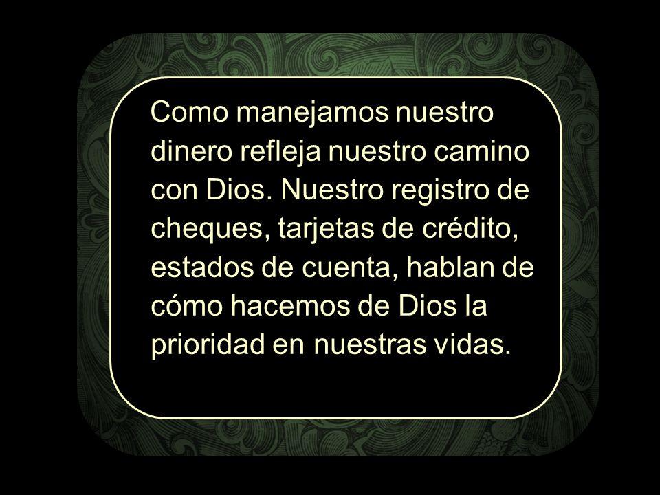 Como Como manejamos nuestro dinero refleja nuestro camino con Dios. Nuestro registro de cheques, tarjetas de crédito, estados de cuenta, hablan de cóm