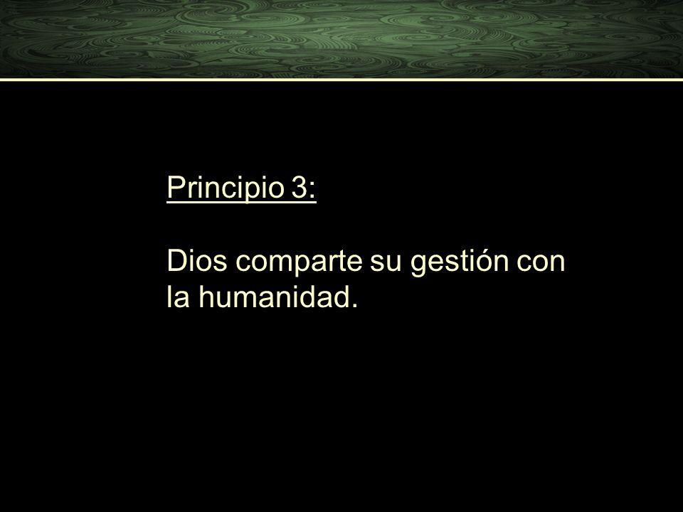 Principio 3: Dios comparte su gestión con la humanidad.