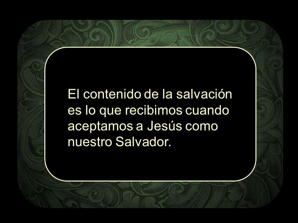 El contenido de la salvación es lo que recibimos cuando aceptamos a Jesús como nuestro Salvador.