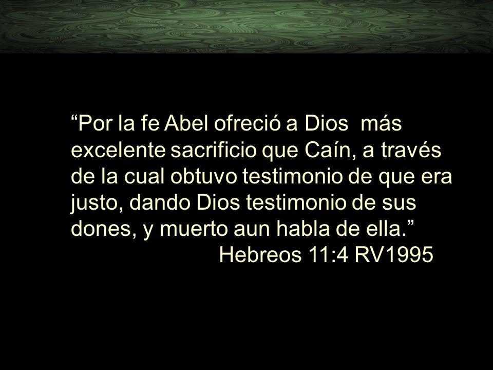 Por la fe Abel ofreció a Dios más excelente sacrificio que Caín, a través de la cual obtuvo testimonio de que era justo, dando Dios testimonio de sus
