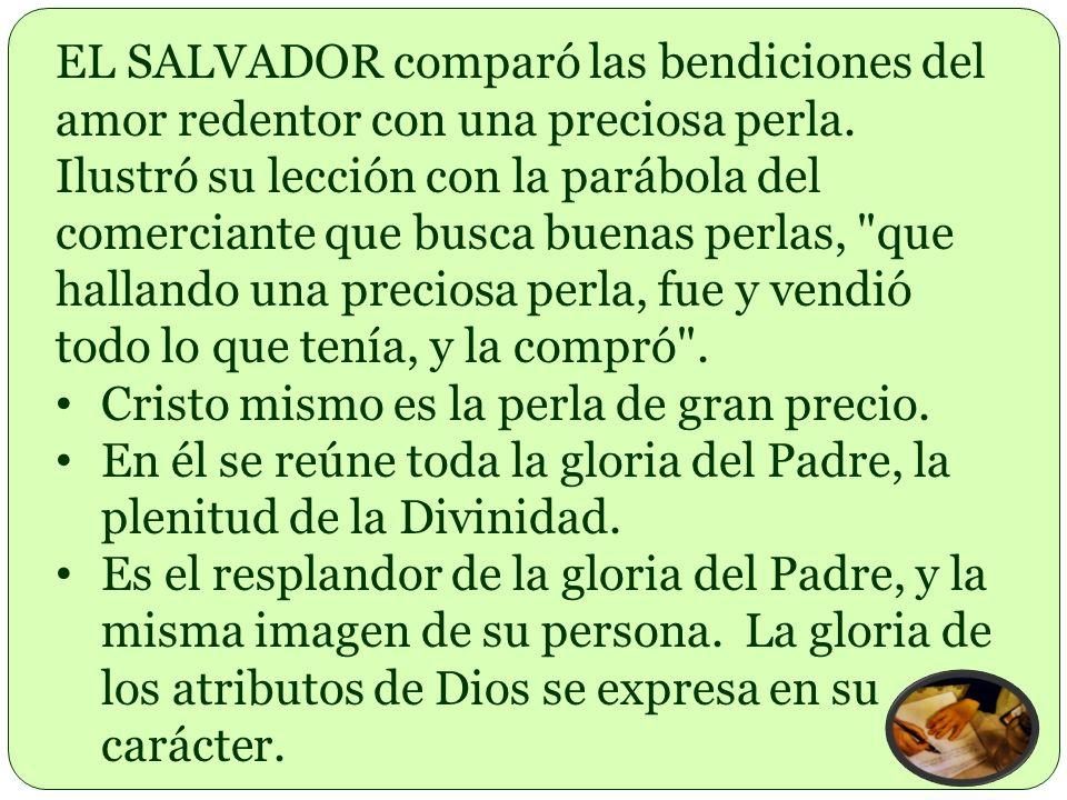 EL SALVADOR comparó las bendiciones del amor redentor con una preciosa perla. Ilustró su lección con la parábola del comerciante que busca buenas perl