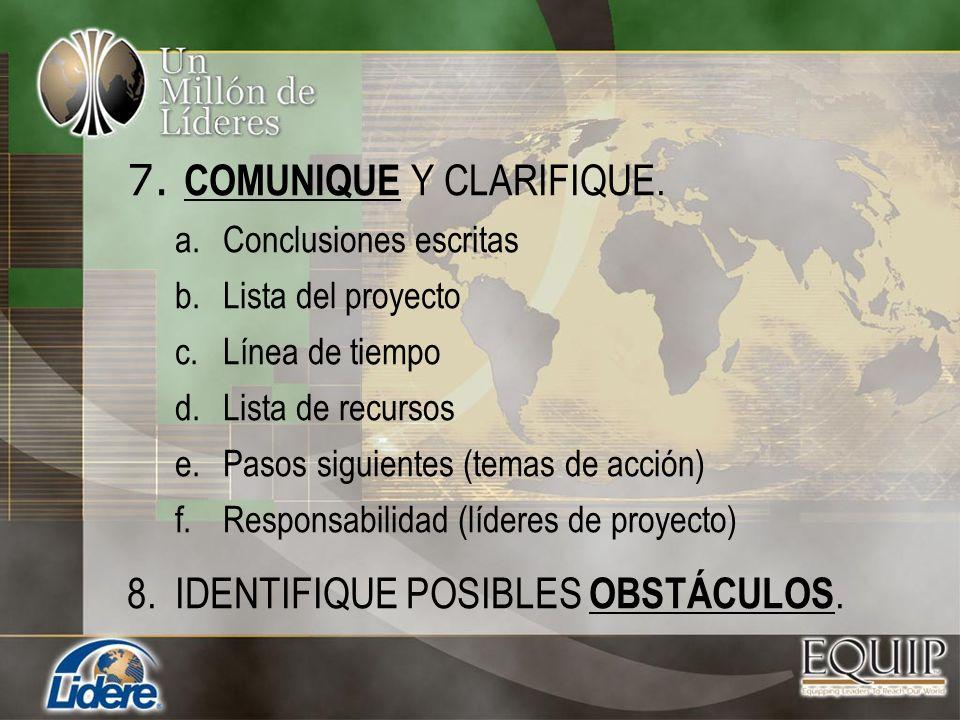 7. COMUNIQUE Y CLARIFIQUE. a.Conclusiones escritas b.Lista del proyecto c.Línea de tiempo d.Lista de recursos e.Pasos siguientes (temas de acción) f.R