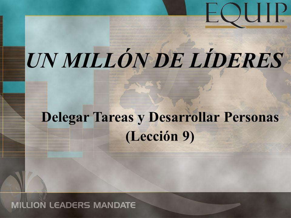 UN MILLÓN DE LÍDERES Delegar Tareas y Desarrollar Personas (Lección 9)