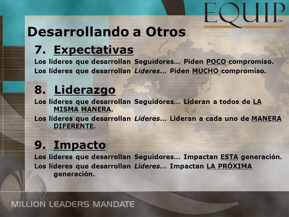 7.Expectativas Los líderes que desarrollan Seguidores… Piden POCO compromiso. Los líderes que desarrollan Líderes… Piden MUCHO compromiso. 8. Liderazg