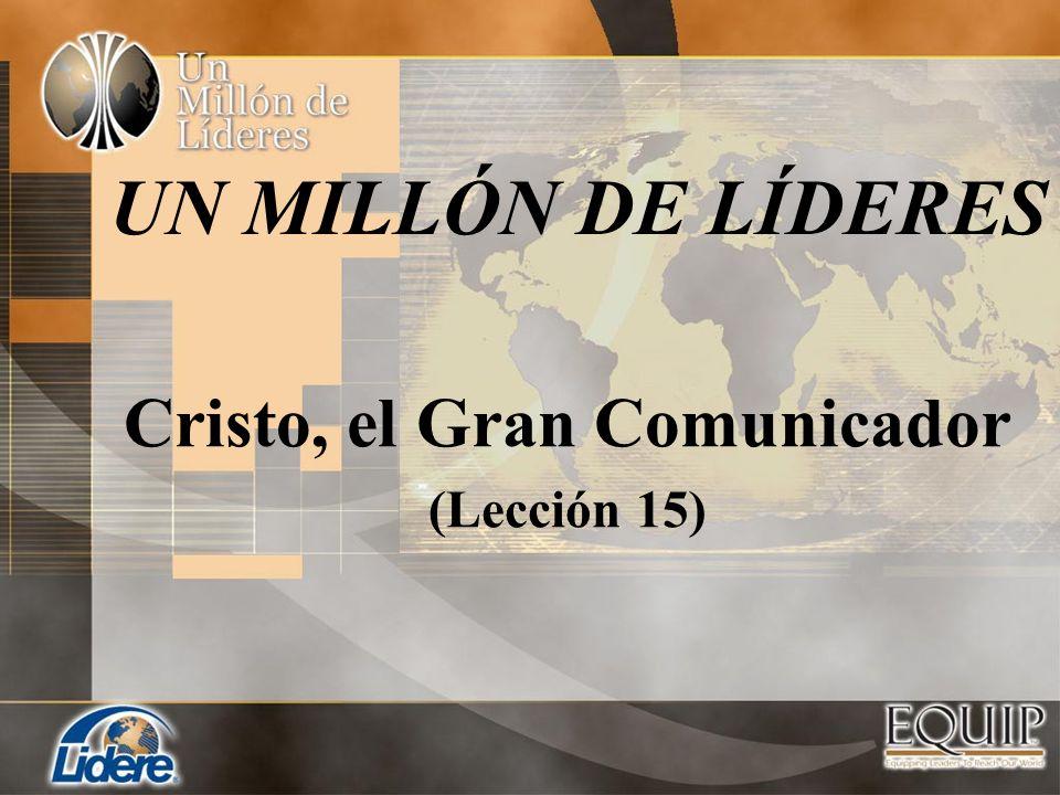 UN MILLÓN DE LÍDERES Cristo, el Gran Comunicador (Lección 15)