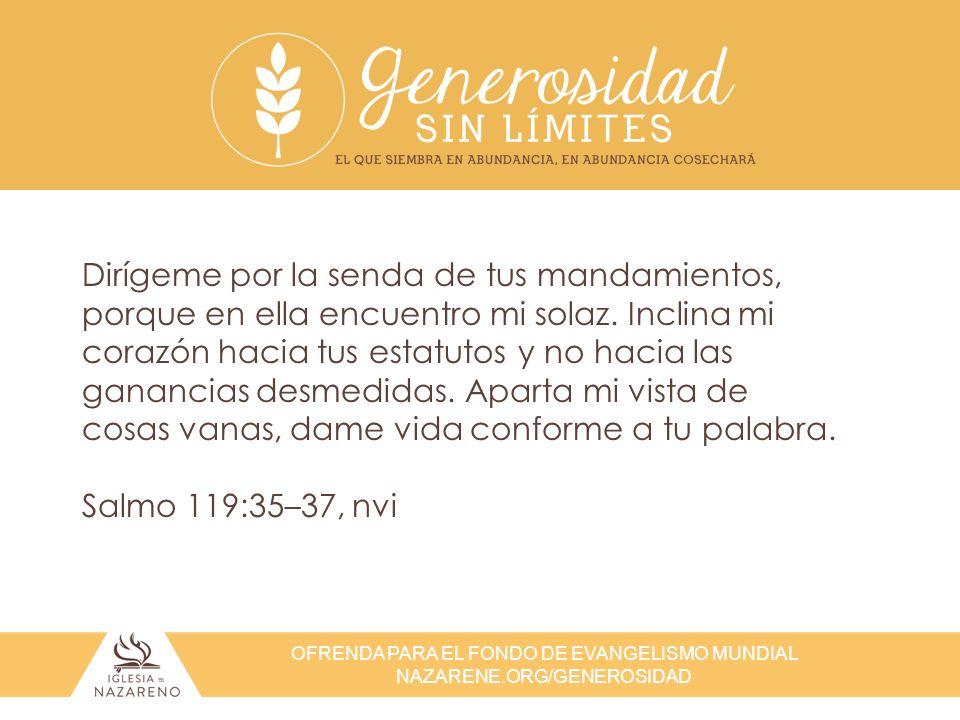OFRENDA PARA EL FONDO DE EVANGELISMO MUNDIAL NAZARENE.ORG/GENEROSIDAD Dirígeme por la senda de tus mandamientos, porque en ella encuentro mi solaz. In
