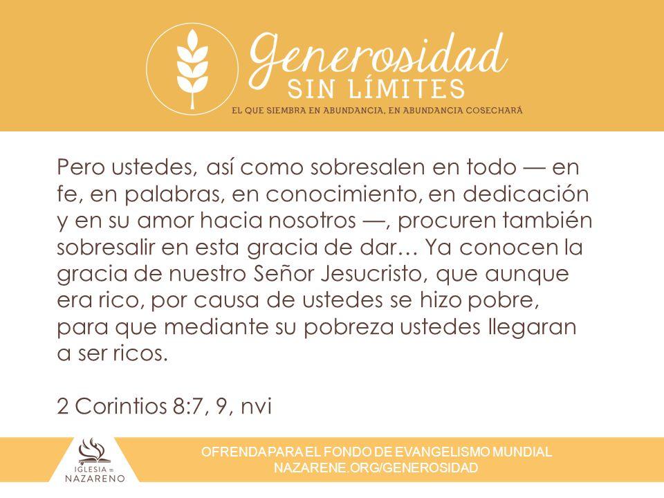 OFRENDA PARA EL FONDO DE EVANGELISMO MUNDIAL NAZARENE.ORG/GENEROSIDAD La verdadera generosidad es hacer algo lindo por alguien que nunca lo sabrá.
