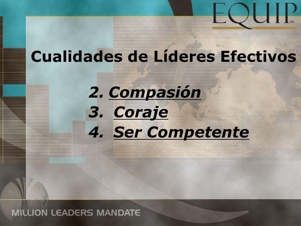 2.Compasión 3. Coraje 4. Ser Competente Cualidades de Líderes Efectivos