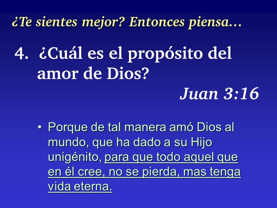 4. ¿Cuál es el propósito del amor de Dios? Juan 3:16 Porque de tal manera amó Dios al mundo, que ha dado a su Hijo unigénito, para que todo aquel que