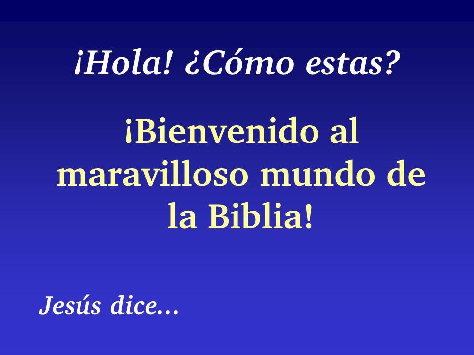 ¡Hola! ¿Cómo estas? ¡Bienvenido al maravilloso mundo de la Biblia! Jesús dice...
