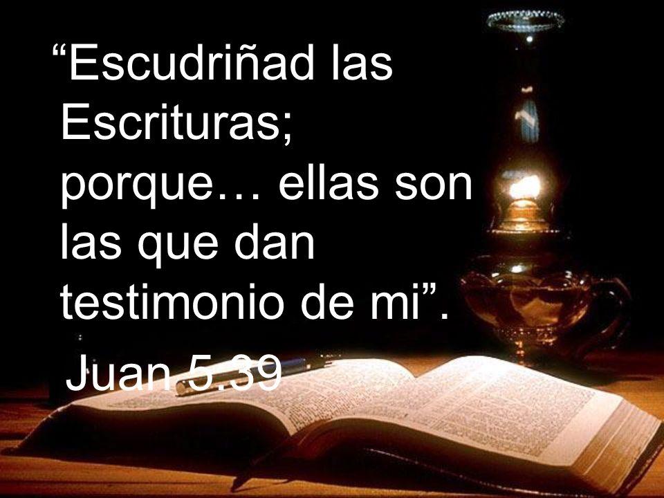 Escudriñad las Escrituras; porque… ellas son las que dan testimonio de mi. Juan 5:39