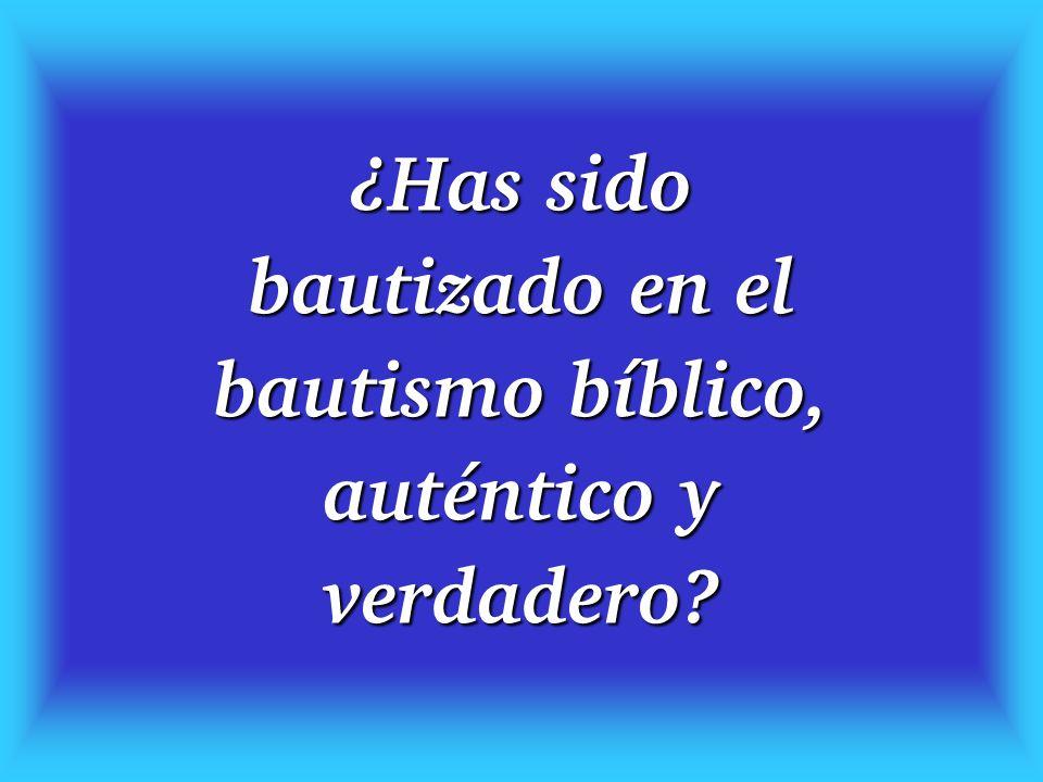 ¿Has sido bautizado en el bautismo bíblico, auténtico y verdadero?