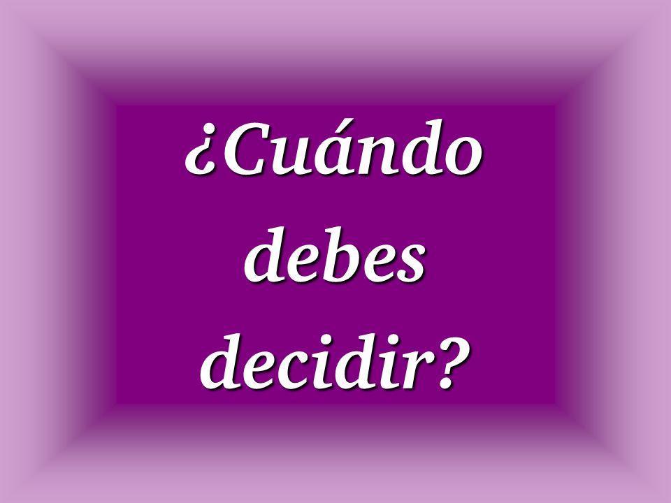 ¿Cuándo debes decidir?