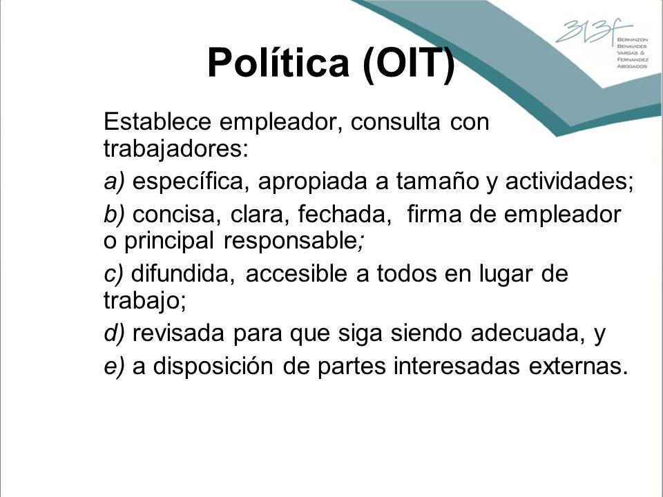 Política (OIT) Establece empleador, consulta con trabajadores: a) específica, apropiada a tamaño y actividades; b) concisa, clara, fechada, firma de e