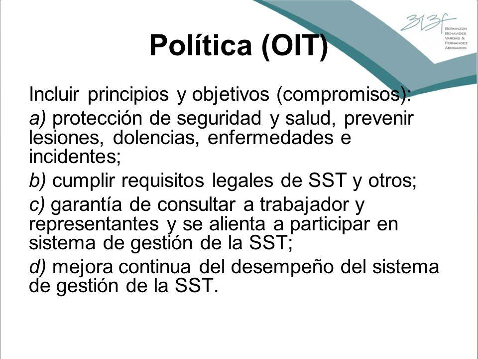 Política (OIT) Incluir principios y objetivos (compromisos): a) protección de seguridad y salud, prevenir lesiones, dolencias, enfermedades e incident