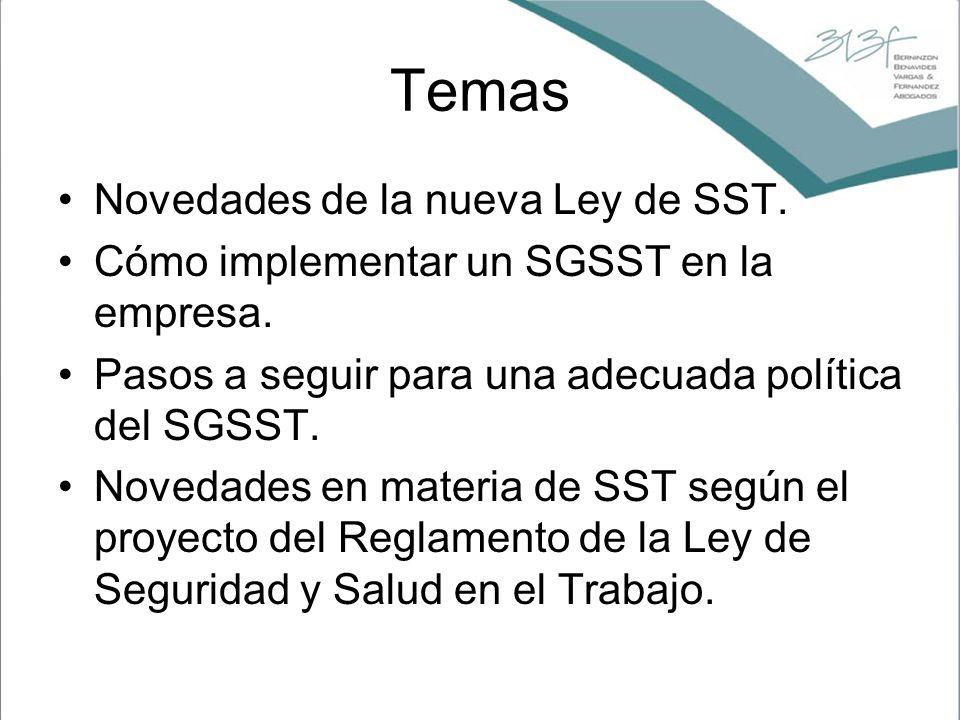 Temas Novedades de la nueva Ley de SST. Cómo implementar un SGSST en la empresa. Pasos a seguir para una adecuada política del SGSST. Novedades en mat