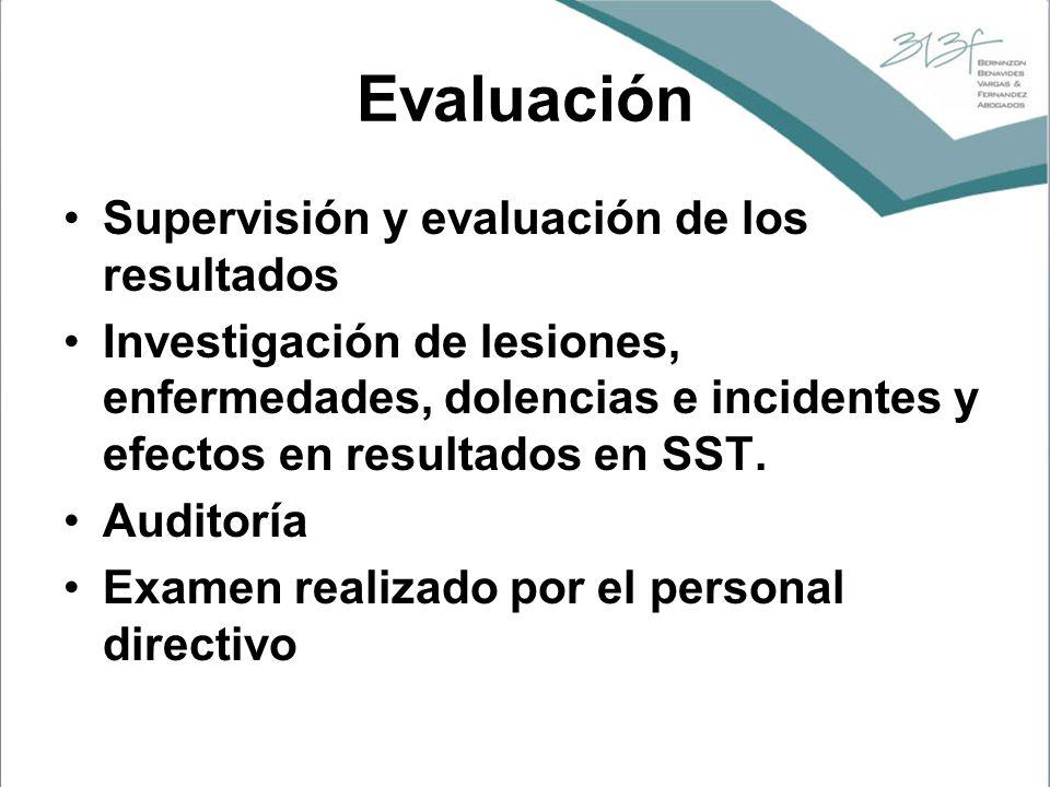 Evaluación Supervisión y evaluación de los resultados Investigación de lesiones, enfermedades, dolencias e incidentes y efectos en resultados en SST.