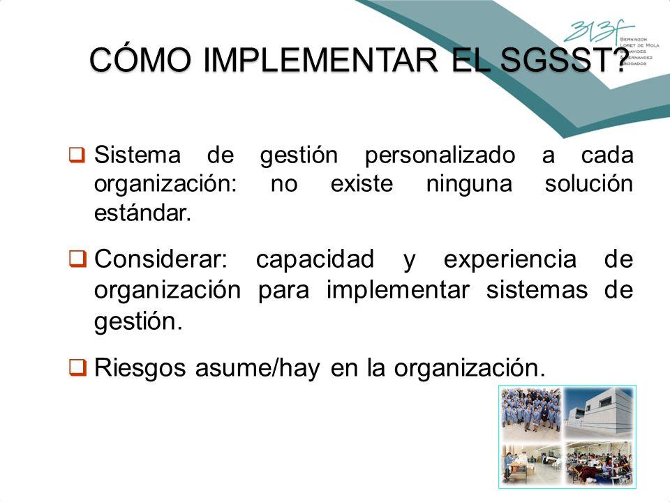 24 CÓMO IMPLEMENTAR EL SGSST? Sistema de gestión personalizado a cada organización: no existe ninguna solución estándar. Considerar: capacidad y exper