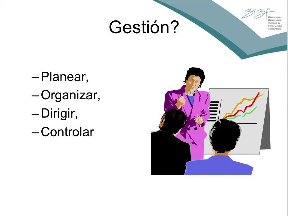 Gestión? –Planear, –Organizar, –Dirigir, –Controlar