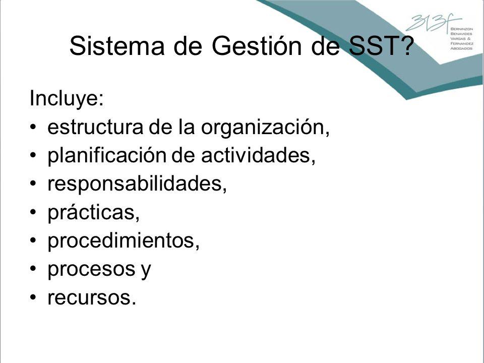 Sistema de Gestión de SST? Incluye: estructura de la organización, planificación de actividades, responsabilidades, prácticas, procedimientos, proceso