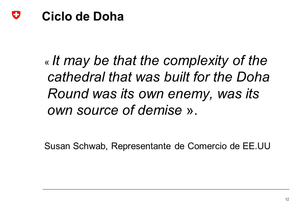 12 Ciclo de Doha « It may be that the complexity of the cathedral that was built for the Doha Round was its own enemy, was its own source of demise ».