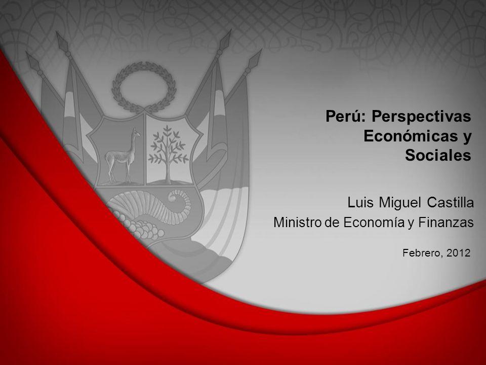 Perú: Perspectivas Económicas y Sociales Febrero, 2012 Luis Miguel Castilla Ministro de Economía y Finanzas