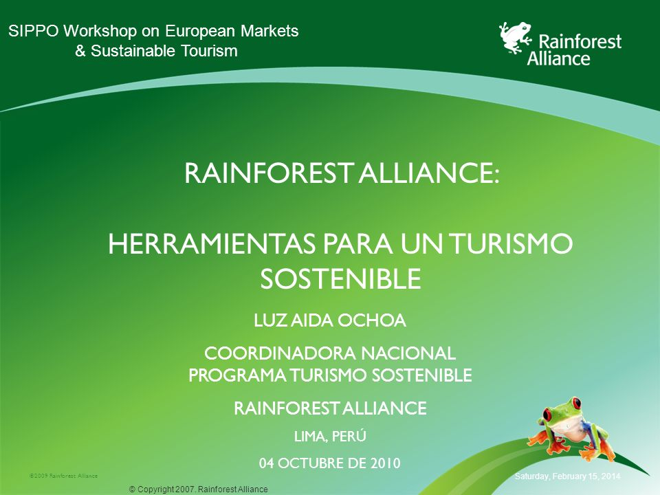 ©2009 Rainforest Alliance RAINFOREST ALLIANCE: HERRAMIENTAS PARA UN TURISMO SOSTENIBLE Saturday, February 15, 2014 © Copyright 2007. Rainforest Allian