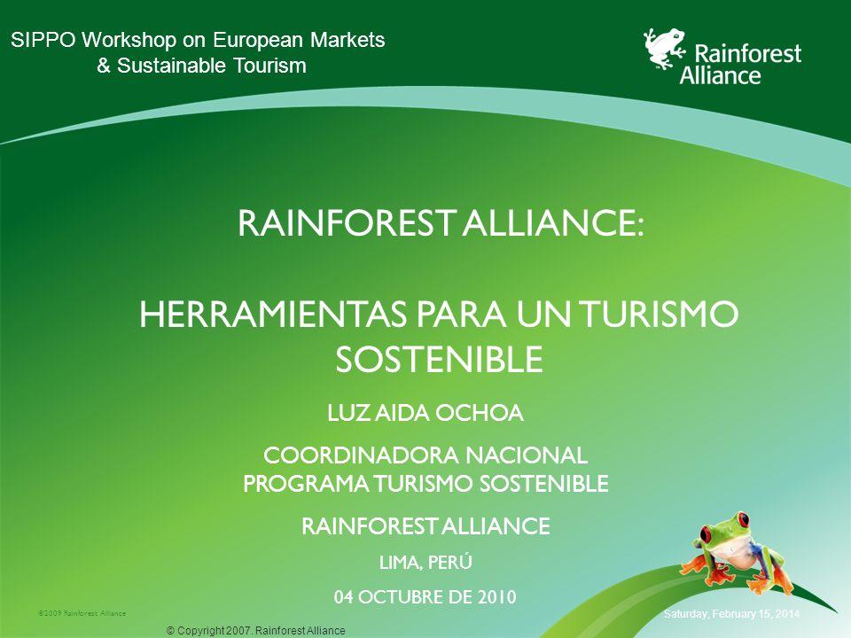 Saturday, February 15, 2014 RAINFOREST ALLIANCE Rainforest Alliance es una organización conservacionista internacional, sin fines de lucro, dedicada al desarrollo sostenible.