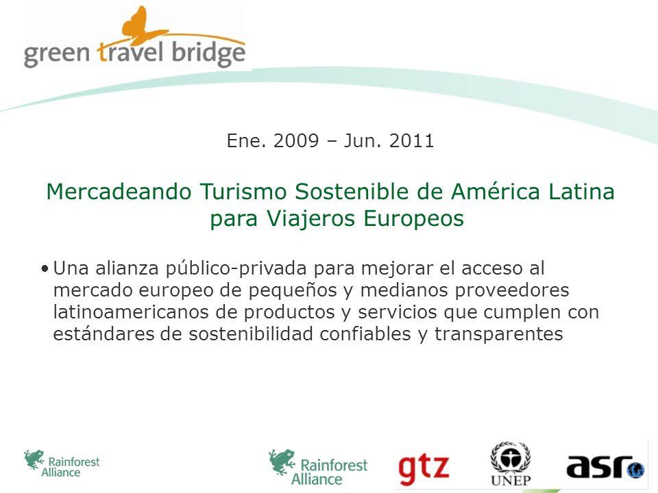 Ene. 2009 – Jun. 2011 Mercadeando Turismo Sostenible de América Latina para Viajeros Europeos Una alianza público-privada para mejorar el acceso al me