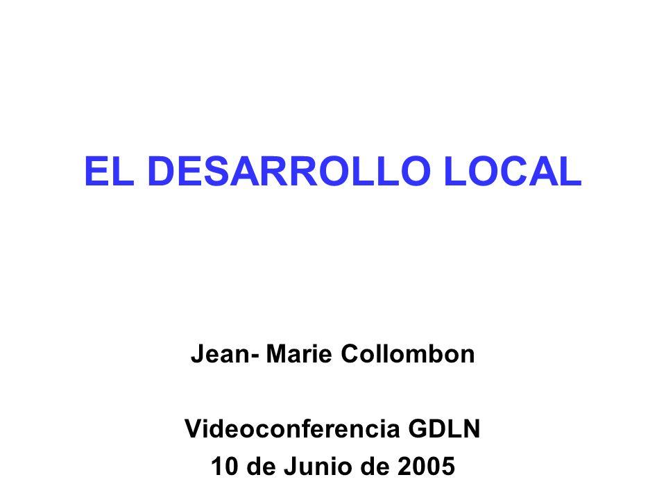 EL DESARROLLO LOCAL Jean- Marie Collombon Videoconferencia GDLN 10 de Junio de 2005