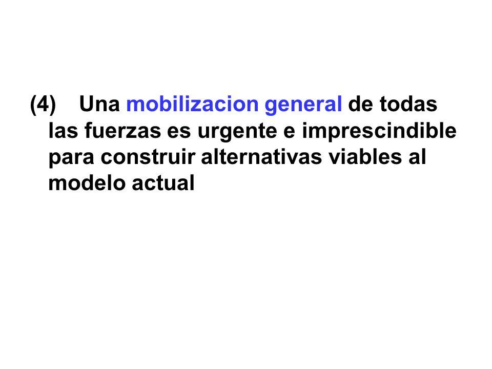 (4)Una mobilizacion general de todas las fuerzas es urgente e imprescindible para construir alternativas viables al modelo actual
