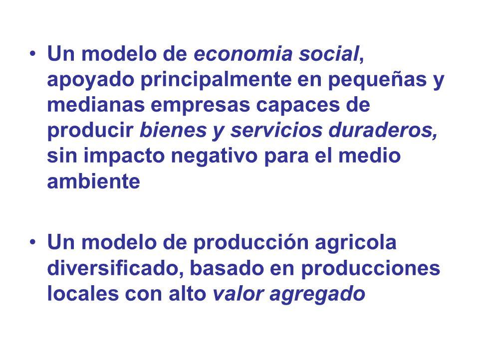 Un modelo de economia social, apoyado principalmente en pequeñas y medianas empresas capaces de producir bienes y servicios duraderos, sin impacto neg