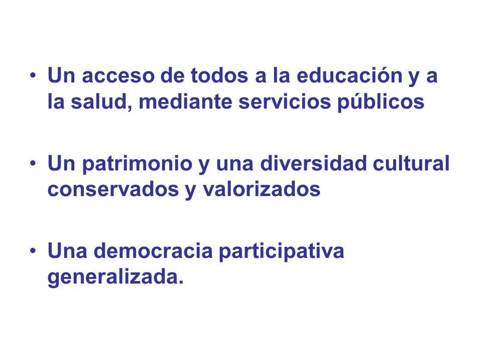 Un acceso de todos a la educación y a la salud, mediante servicios públicos Un patrimonio y una diversidad cultural conservados y valorizados Una demo
