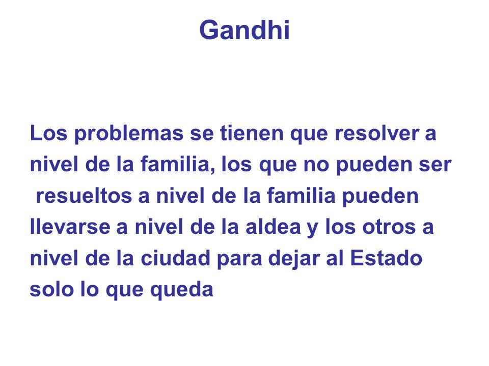 Gandhi Los problemas se tienen que resolver a nivel de la familia, los que no pueden ser resueltos a nivel de la familia pueden llevarse a nivel de la