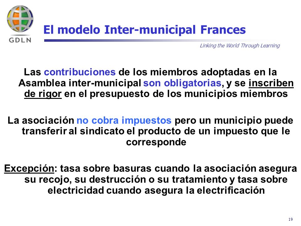 Linking the World Through Learning 19 El modelo Inter-municipal Frances Las contribuciones de los miembros adoptadas en la Asamblea inter-municipal so